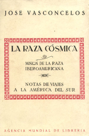 José Vasconcelos, La Raza Cósmica